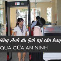 Hoi-thoai-tieng-anh-du-lich-tai-san-bay-khi-qua-cua-an-ninh