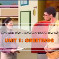 tieng-anh-dam-thoai-cho-nguoi-bat-dau-unit-1-greetings